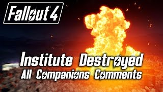 Fallout 4 - Institute Destroyed - All Companions Comments All Factions