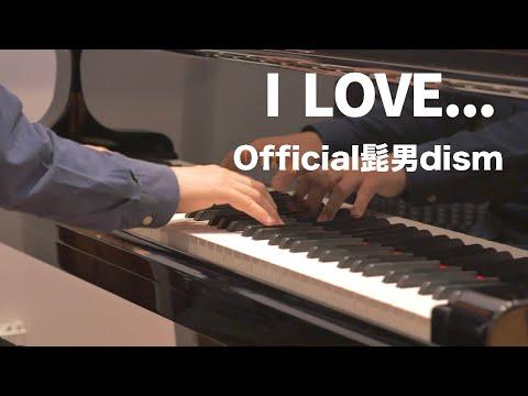 I LOVE... Official髭男dism