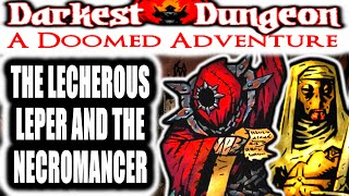 Darkest Dungeon: A Doomed Adventure - A LECHEROUS LEPER AND THE NECROMANCER