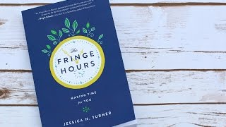 The Fringe Hours: Making Time for You by Jessica N. Turner (Book Trailer)