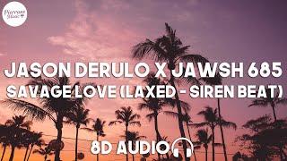 Jason Derulo x Jawsh 685 - Savage Love (Laxed - Siren Beat) (8D Audio)