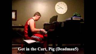 Get In The Cart, Pig Fn Pig On Piano Deadmau5