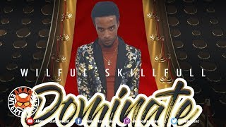 Wilful Skillfull - Dominate [Still A Live Riddim] May 2019