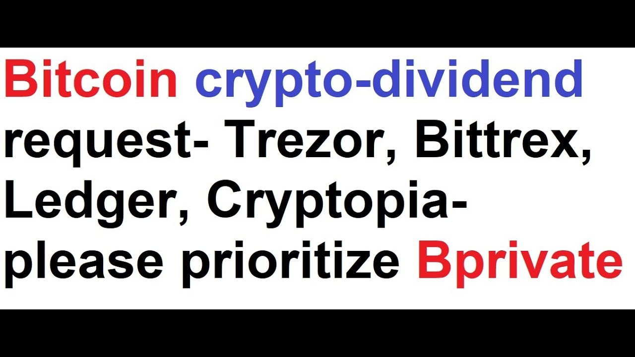 Bitcoin crypto dividend request trezor bittrex ledger cryptopia bitcoin crypto dividend request trezor bittrex ledger cryptopia please prioritize bprivate ccuart Image collections
