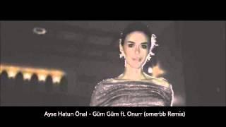 Ayse Hatun Önal - Güm Güm ft.Onurr (omerbb Remix)