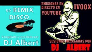 80 REMIX DISCO Emitida en directo y mezclada por DJ ALBERT