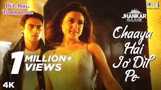 Chaaya Hai Jo Dil Pe (Jhankar) - Dil Hai Tumhaara | Preity Zinta & Arjun Rampal | Kavita K & Shaan