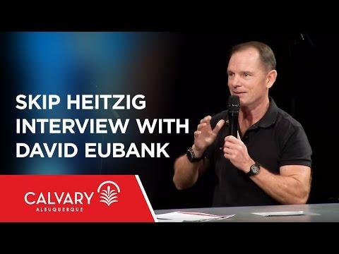 Skip Heitzig Interview with David Eubank