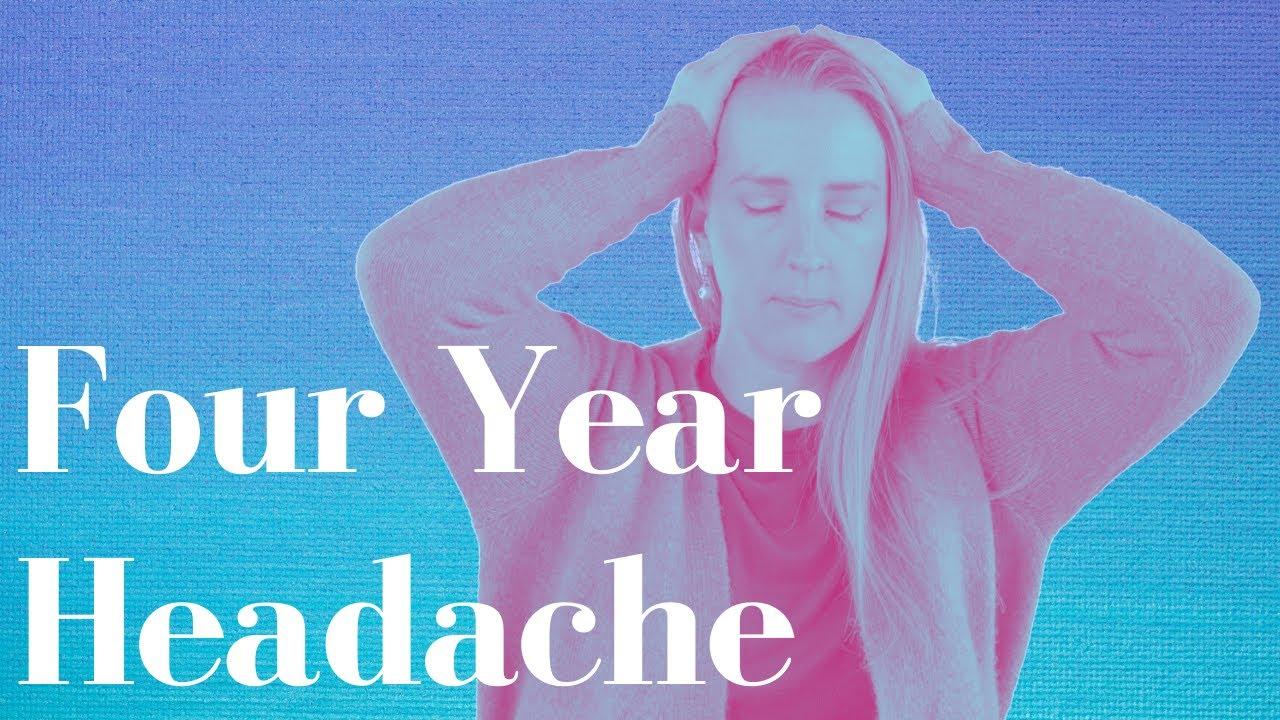 My Four-Year Headache