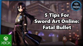 Tips and Tricks - 5 Tips for Sword Art Online: Fatal Bullet