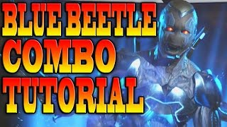 Injustice 2 BLUE BEETLE COMBOS! - BLUE BEETLECOMBO TUTORIAL