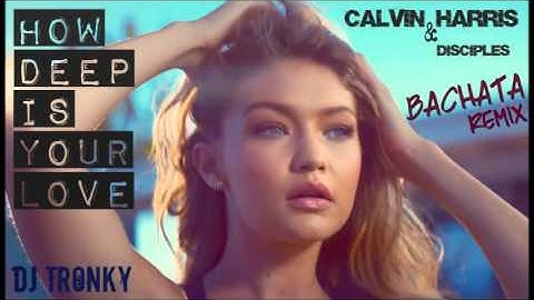 calvin harris  how deep is your love bachata remix by dj tronky