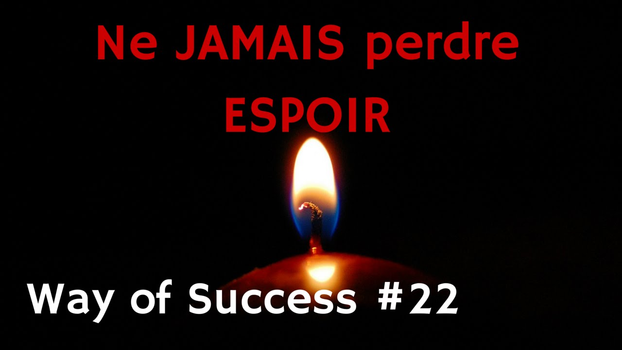 Ne Jamais Perdre Espoir Way Of Success 22