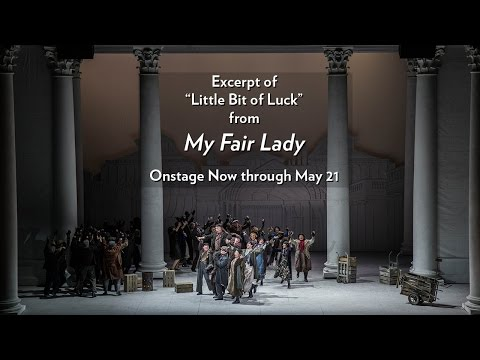 Excerpt from Lyric's My Fair Lady (Little Bit Of Luck) Now through May 21