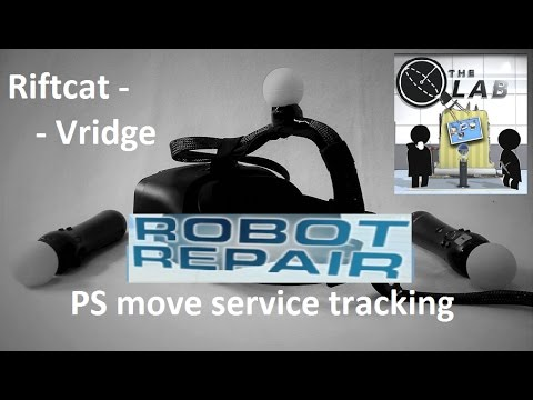 The Lab Riftcat Vridge VIVE EMU Robot Repair Stage Psmoveservice VR