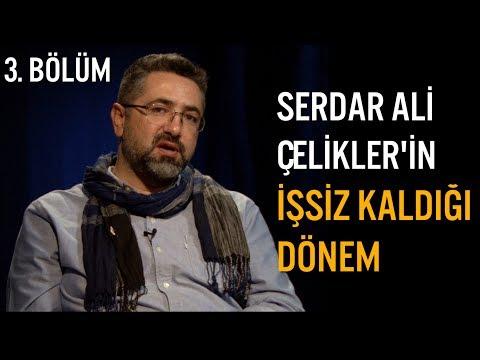 Serdar Ali Çelikler'in İşsiz Kaldığı 2 Dönemi Anlatıyor '' Bu Telefon Yüzde Yetmiş Susar Hikayesi ''