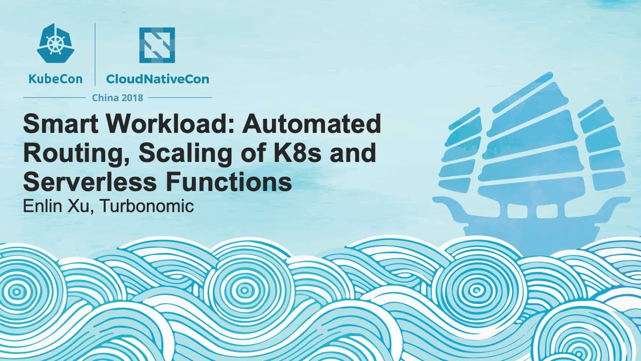 Smart Workload: Automated Routing, Scaling of K8s and Serverless Functions - Enlin Xu, Turbonomic