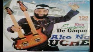 Eugene De Corque  - Ako Na Uche - Nigerian Highlife Music 2017 FULL ALBUM