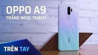 Trên tay Oppo A9 2020 trắng ngọc thạch