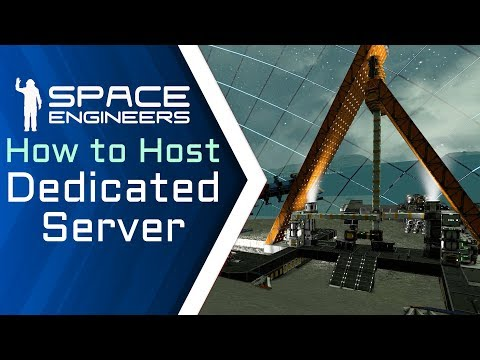 Space Engineers - How To Host A Dedicated Server - A Tutorial Using Torch