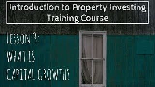 What Is Capital Growth? (Lesson 3: Intro To Property Investing)