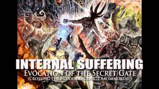 "INTERNAL SUFFERING ""Evocation of the Secret Gate"" (Crossing the Hidden Barrier...I Am Immortal!)"