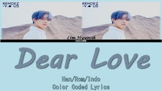 Lim Hyunsik - Dear Love (Color Coded Lyrics Han/Rom/Indo) Lyrics Sub Indo