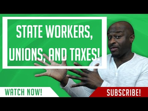 State Workers, Unions, And Taxes!!!!!