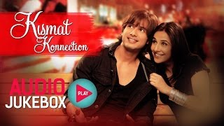 Kismat Konnection Jukebox - Full Album Songs | Shahid, Vidya, Pritam