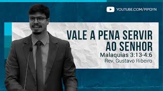 Vale a pena servir ao Senhor - Malaquias 3:13-4:6 | Rev. Gustavo Ribeiro