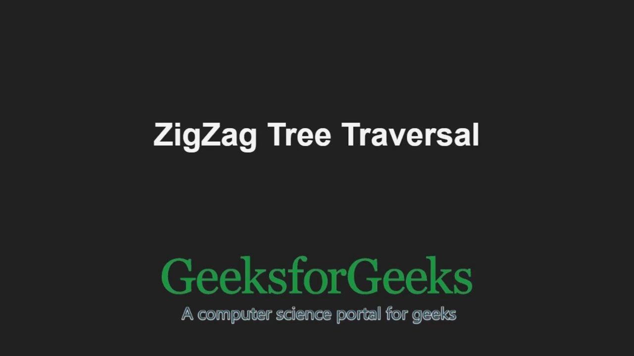 ZigZag Tree Traversal - GeeksforGeeks