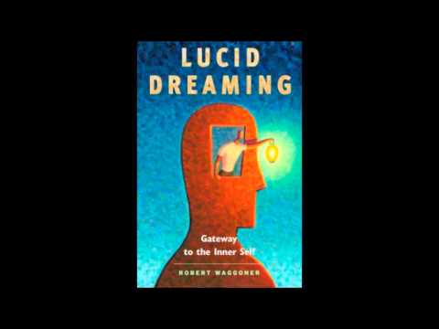 How to Lucid Dream with Robert Waggoner, author of Lucid Dreaming: Gateway to the Inner Self
