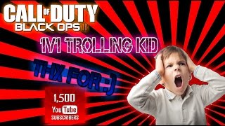 "1V1  trolling kid black ops 2 ""THX for 1500 subscribe"""
