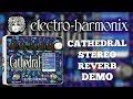 Electro-Harmonix Cathedral Stereo Reverb Demo