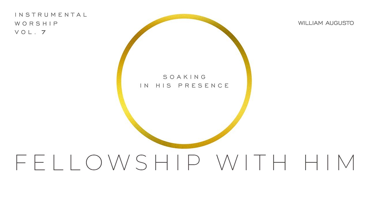Fellowship With Him - Soaking in His Presence Vol 7 | Instrumental Worship