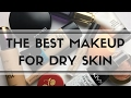 The BEST Makeup For Dry Skin