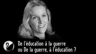 De l'éducation à la guerre ou De la guerre, à l'éducation ?