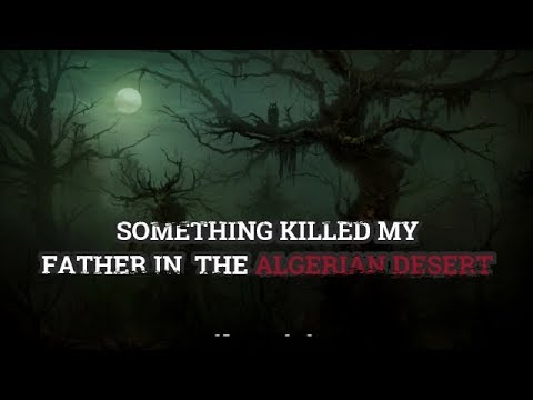 Something Killed My Father In The Algerian Desert | Scary Forest Stories Compilation |