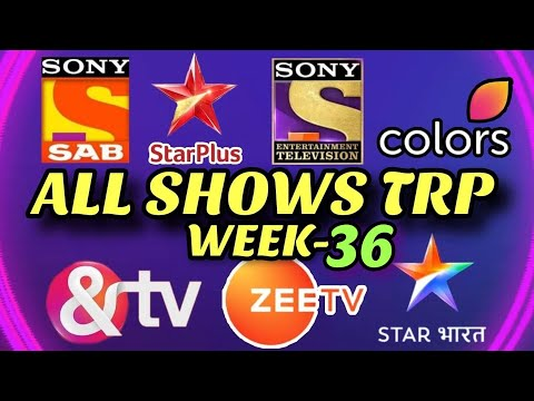Week 36 - ALL SHOWS TRP - STAR Plus, SAB TV, Colors TV, Zee TV, Sony TV, STAR Bharat, And TV
