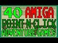 40 AMIGA Point and Click Adventure Games