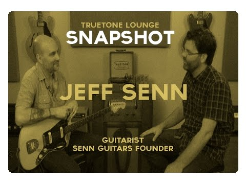 A Truetone Lounge Snapshot  - Jeff Senn of Senn Guitars