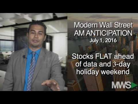 Modern Wall Street AM Anticipation: July 1, 2016