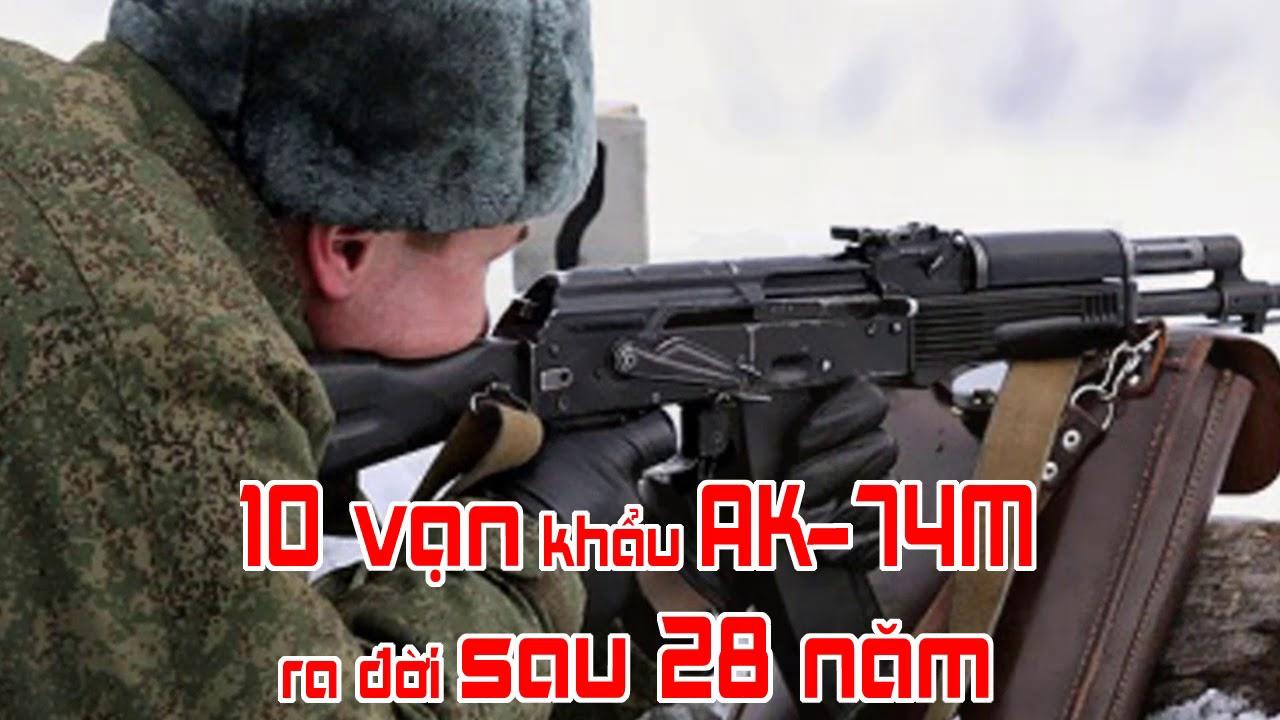 10 vạn khẩu AK 74M ra đời sau 28 năm