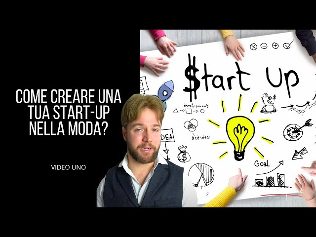 Video uno: Come creare una Start up nel mondo della moda