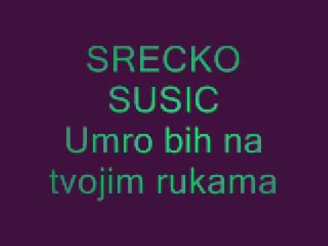 Srecko Susic - Umro bih na tvojim rukama