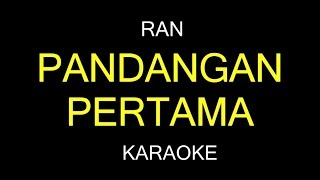 PANDANGAN PERTAMA - Ran (Karaoke/Lirik)