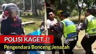Polisi Kaget Pengendara ini Bonceng Jenazah