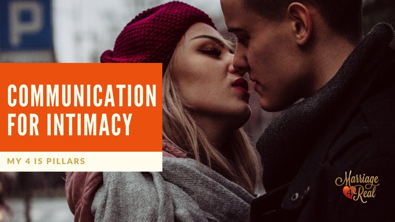 Communication for Intimacy - My 4 Pillars for Building Intimacy in Your Marriage with Communication