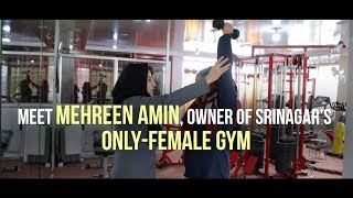 Meet Mehreen Amin, owner of Srinagar's only-female gym