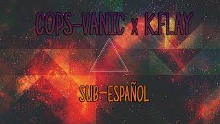 Vanic X K.Flay-Cops Sub-Español